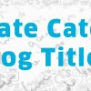 Best blog title generator tools to create the perfect title: II
