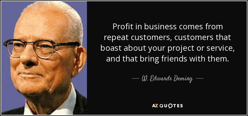 quote-profit-in-business-comes-from-repeat-customers-customers-that-boast-about-your-project-w-edwards-deming-7-58-54